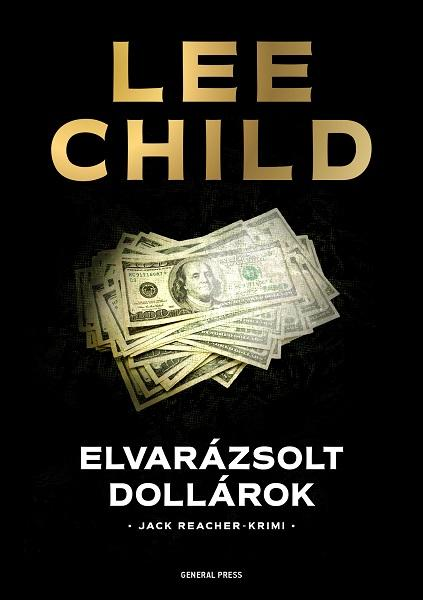 CHILD, LEE - ELVARÁZSOLT DOLLÁROK - JACK REACHER-KRIMI