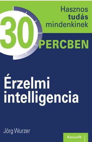 ÉRZELMI INTELLIGENCIA - HASZNOS TUDÁS MINDENKINEK 30 PERCBEN