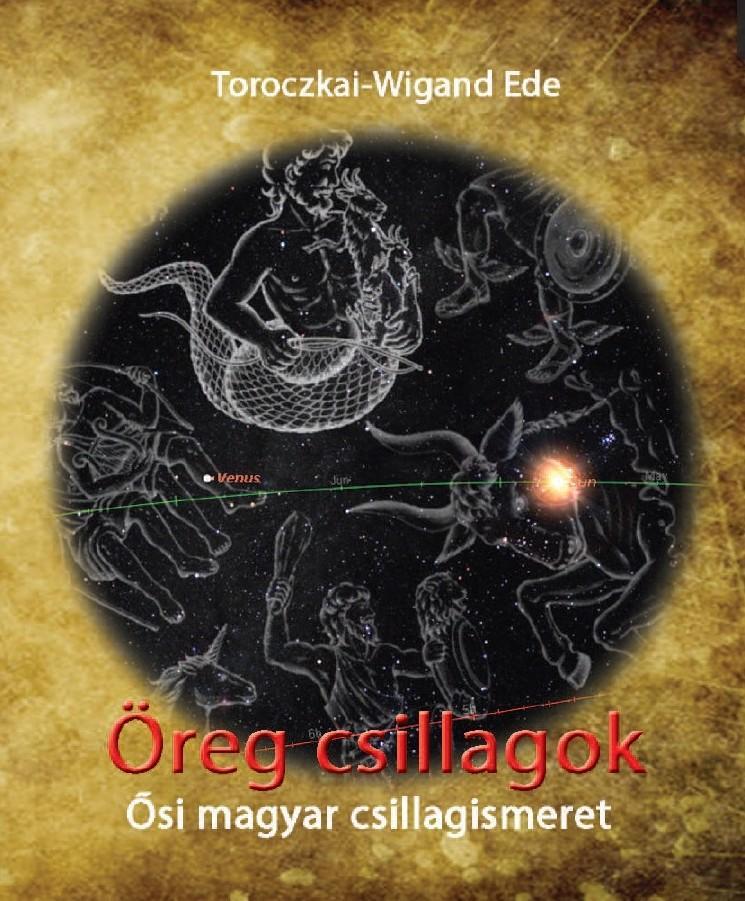 TOROCZKAI-WIGAND EDE - ÖREG CSILLAGOK - ŐSI MAGYAR CSILLAGISMERET