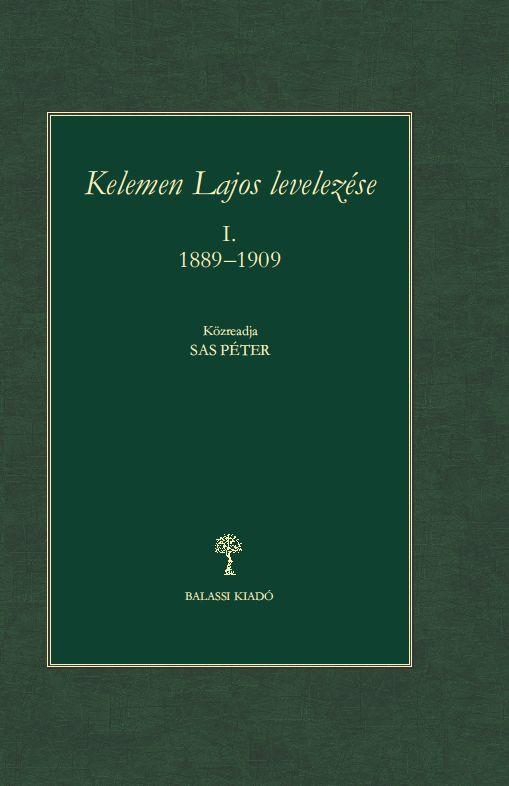 KELEMEN LAJOS LEVELEZÉSE I. 1889-1909