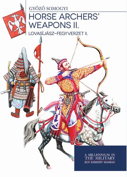 HORSE ARCHERS' WEAPONS II. - LOVASÍJÁSZ-FEGYVERZET II.