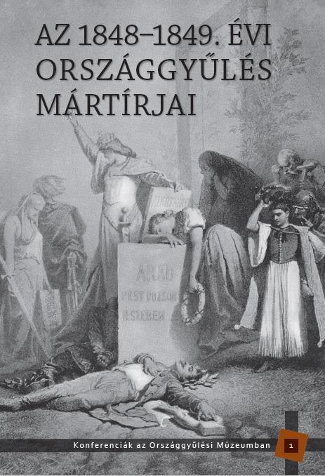 AZ 1848-1849. ÉVI ORSZÁGGYÛLÉS MÁRTÍRJAI