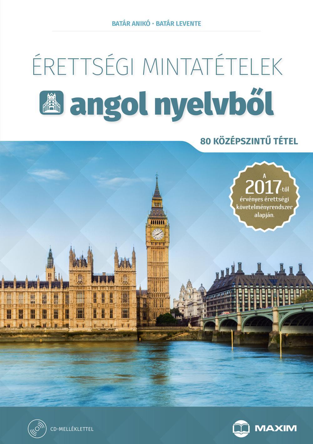 BATÁR ANIKÓ, DR. BATÁR LEVENTE - ÉRETTSÉGI MINTATÉTELEK ANGOL NYELVBŐL -80 KÖZÉPSZINTŰ TÉTEL CD-VEL 2017