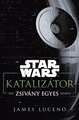 LUCENO, JAMES - STAR WARS - KATALIZÁTOR - EGY ZSIVÁNY EGYES REGÉNY