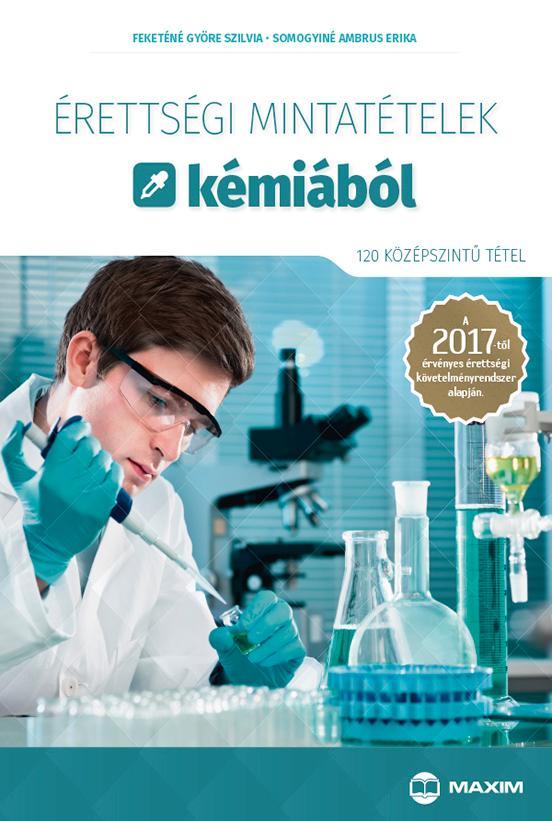 ÉRETTSÉGI MINTATÉTELEK KÉMIÁBÓL - 120 KÖZÉPSZINTŰ TÉTEL 2017