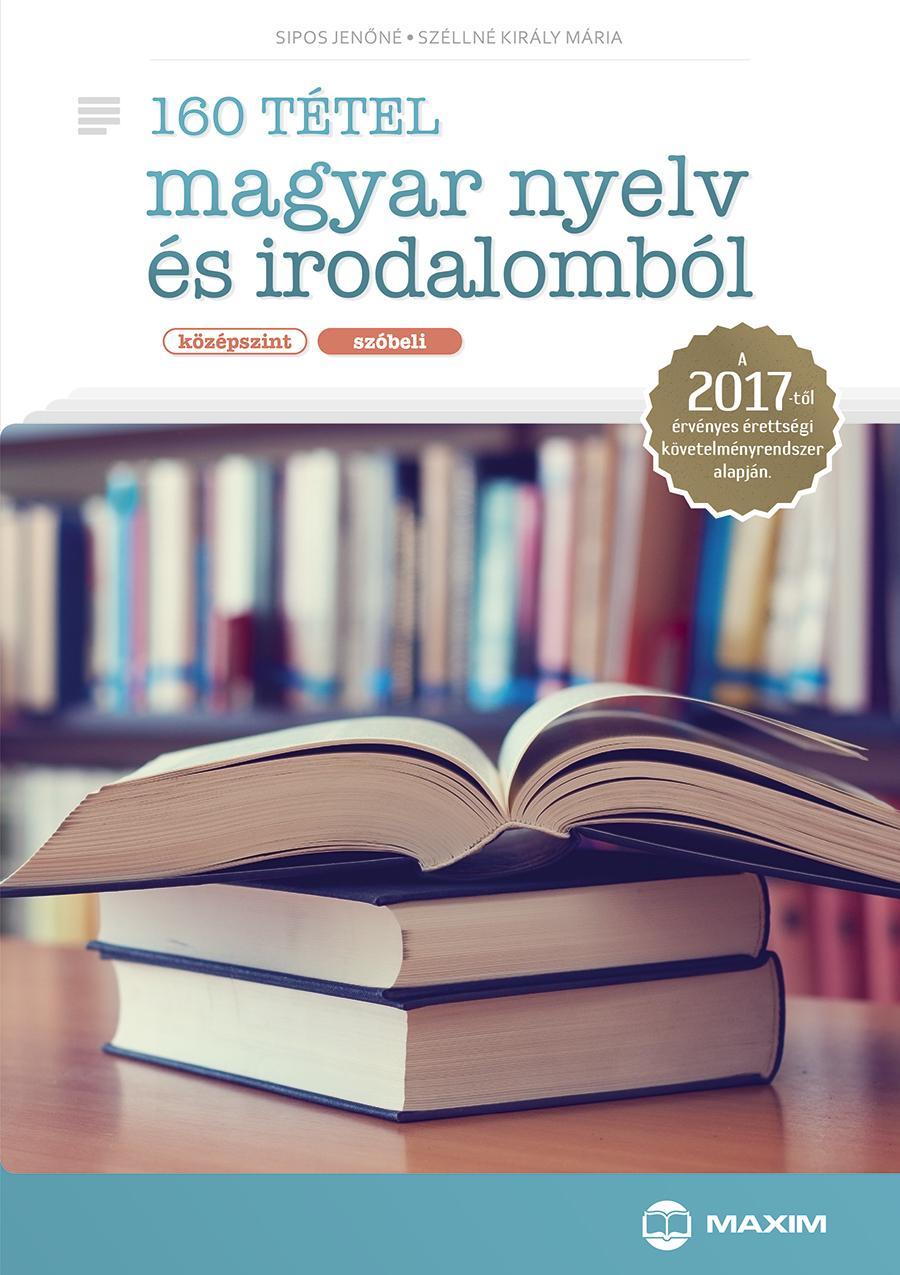 160 TÉTEL MAGYAR NYELV ÉS IRODALOMBÓL - KÖZÉPSZINT, SZÓBELI 2017