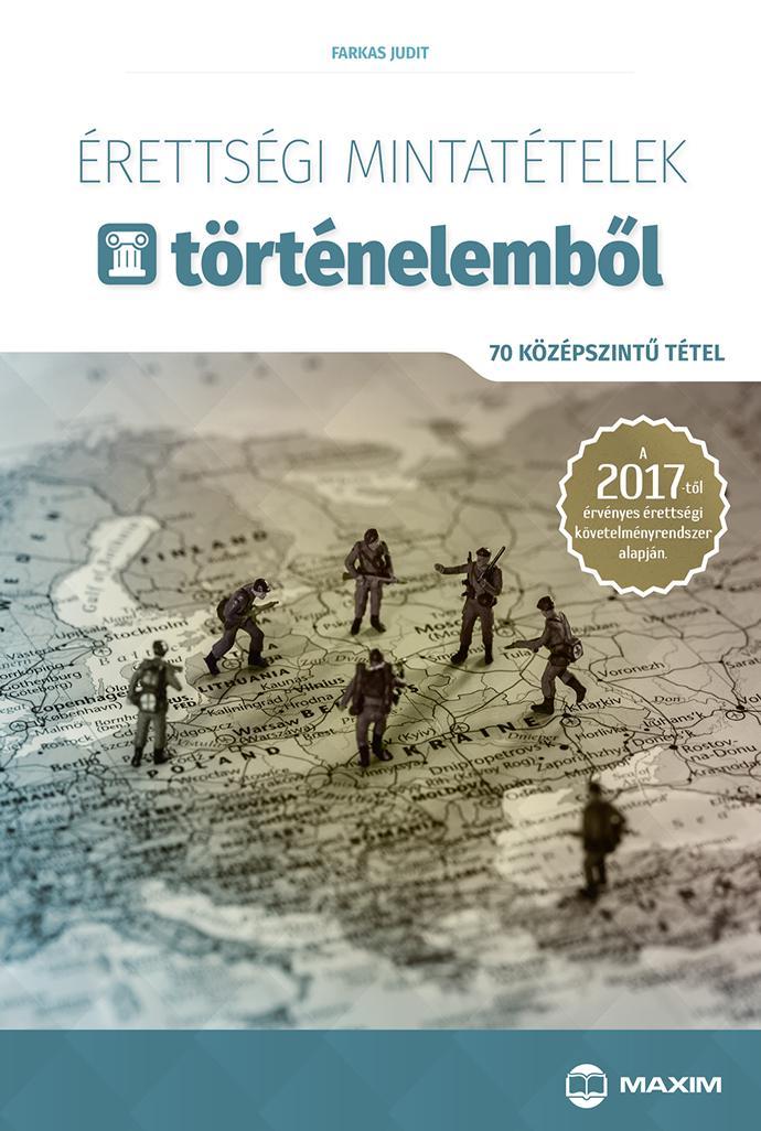 ÉRETTSÉGI MINTATÉTELEK TÖRTÉNELEMBŐL - 70 KÖZÉPSZINTŰ TÉTEL 2017