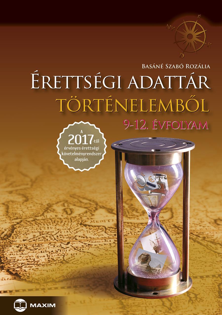 BASÁNÉ SZABÓ ROZÁLIA - ÉRETTSÉGI ADATTÁR TÖRTÉNELEMBŐL - 9-12. ÉVFOLYAM (2017)