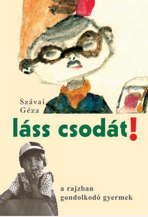LÁSS CSODÁT! - A RAJZBAN GONDOLKODÓ GYERMEK - KÖTÖTT