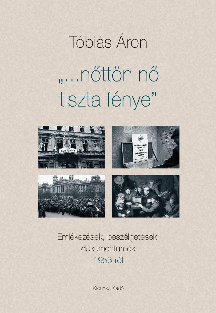 NŐTTÖN NŐ TISZTA FÉNYE - EMLÉKEZÉSEK, BESZÉLGETÉSEK, DOKUMENTUMOK 1956-RÓL