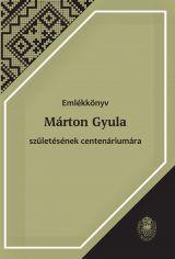 EMLÉKKÖNYV MÁRTON GYULA SZÜLETÉSÉNEK CENTENÁRIUMÁRA