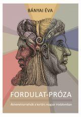 FORDULAT-PRÓZA - ALTERNATÍVÁK A KORTÁRS MAGYAR IRODALOMBAN