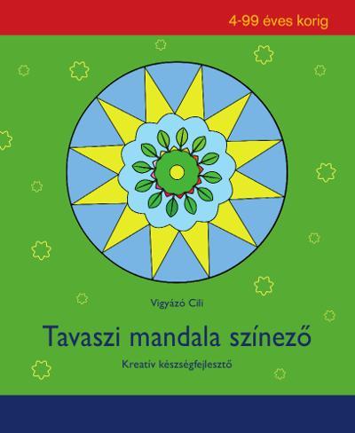 TAVASZI MANDALA SZÍNEZŐ - KREATÍV KÉSZSÉGFEJLESZTŐ 4-99 ÉVES KORIG
