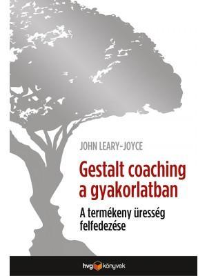 LEARY-JOYCE, JOHN - GESTALT-COACHING A GYAKORLATBAN - A TERMÉKENY ÜRESSÉG FELFEDEZÉSE