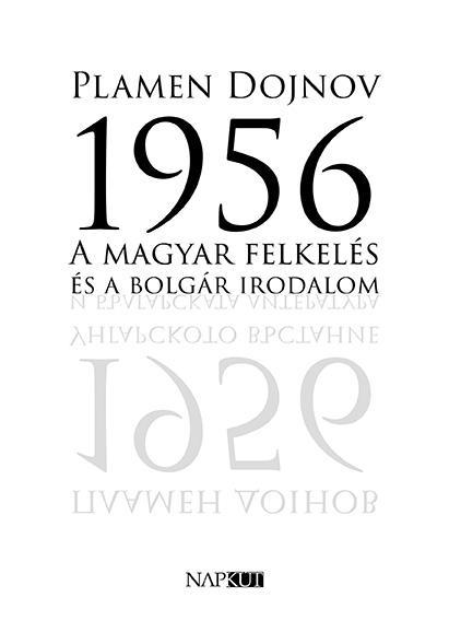 DOJNOV, PLAMEN - 1956 - A MAGYAR FELKELÉS ÉS A BOLGÁR IRODALOM