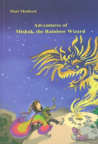 MODISETT, MATT - ADVENTURES OF MISHAK, THE RAINBOW WIZARD