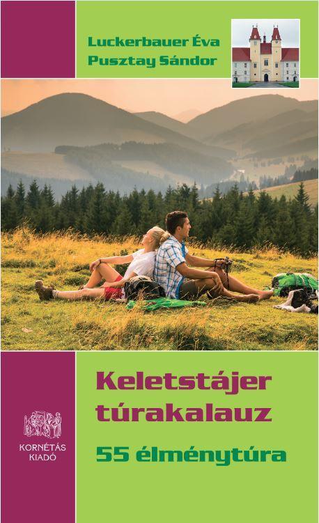 KELETSTÁJER TÚRAKALAUZ - 55 ÉLMÉNYTÚRA