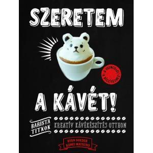 SZERETEM A KÁVÉT! - KREATÍV KÁVÉKÉSZÍTÉS OTTHON
