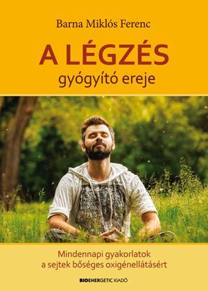 BARNA MIKLÓS FERENC - A LÉGZÉS GYÓGYÍTÓ EREJE - MEDITÁCIÓS CD-VEL!