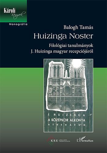 HUIZINGA NOSTER - FILOLÓGIAI TANULMÁNYOK J. HUIZINGA MAGYAR RECEPCIÓJÁRÓL