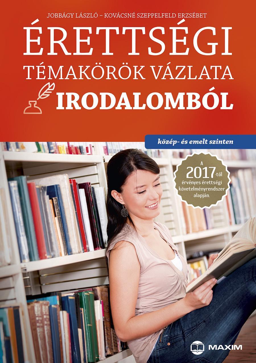 ÉRETTSÉGI TÉMAKÖRÖK VÁZLATA IRODALOMBÓL 2017 - KÖZÉP- ÉS EMELT SZINT