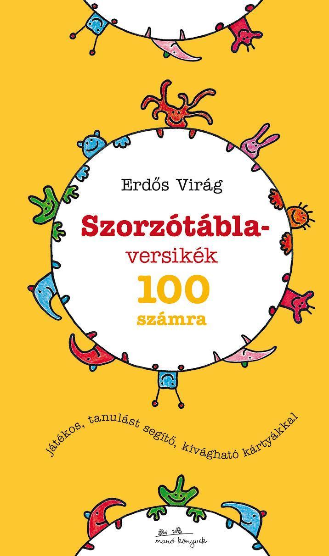 ERDŐS VIRÁG - SZORZÓTÁBLA-VERSIKÉK 100 SZÁMRA