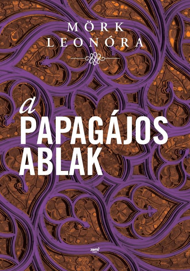 MÖRK LEONÓRA - A PAPAGÁJOS ABLAK