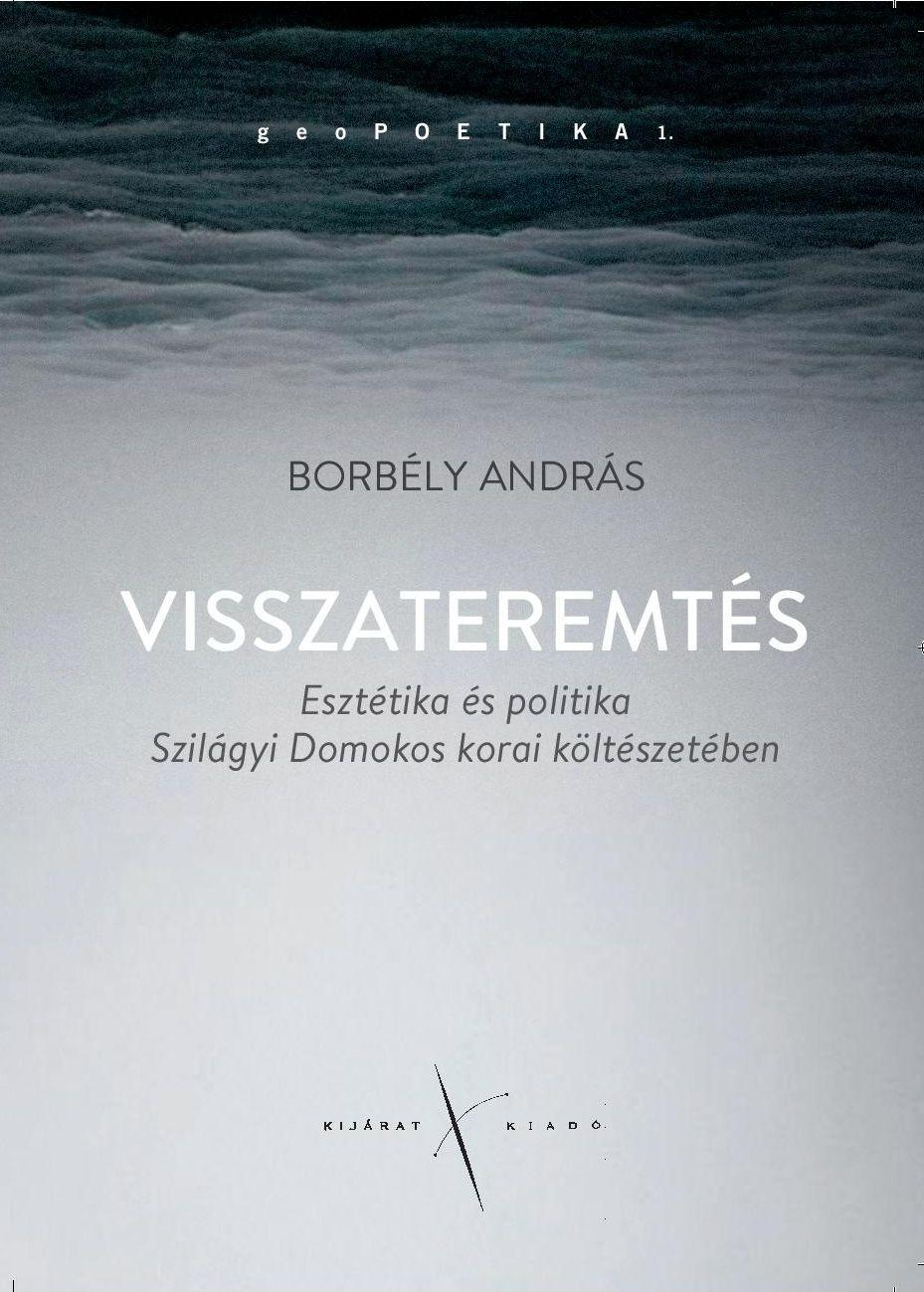 VISSZATEREMTÉS - ESZTÉTIKA ÉS POLITIKA SZILÁGYI DOMOKOS KORAI KÖLTÉSZETÉBEN