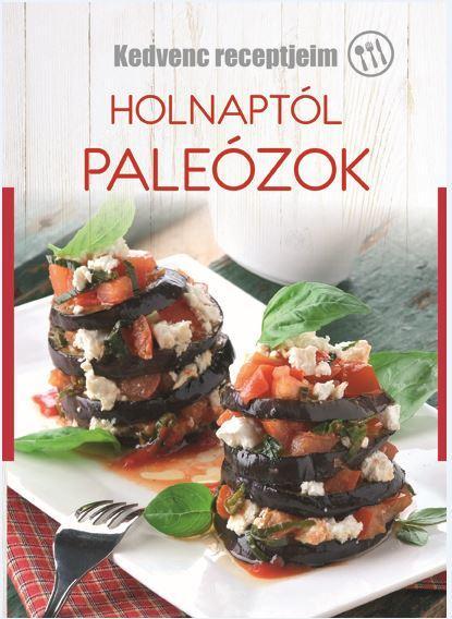 HOLNAPTÓL PALEÓZOK - KEDVENC RECEPTJEIM
