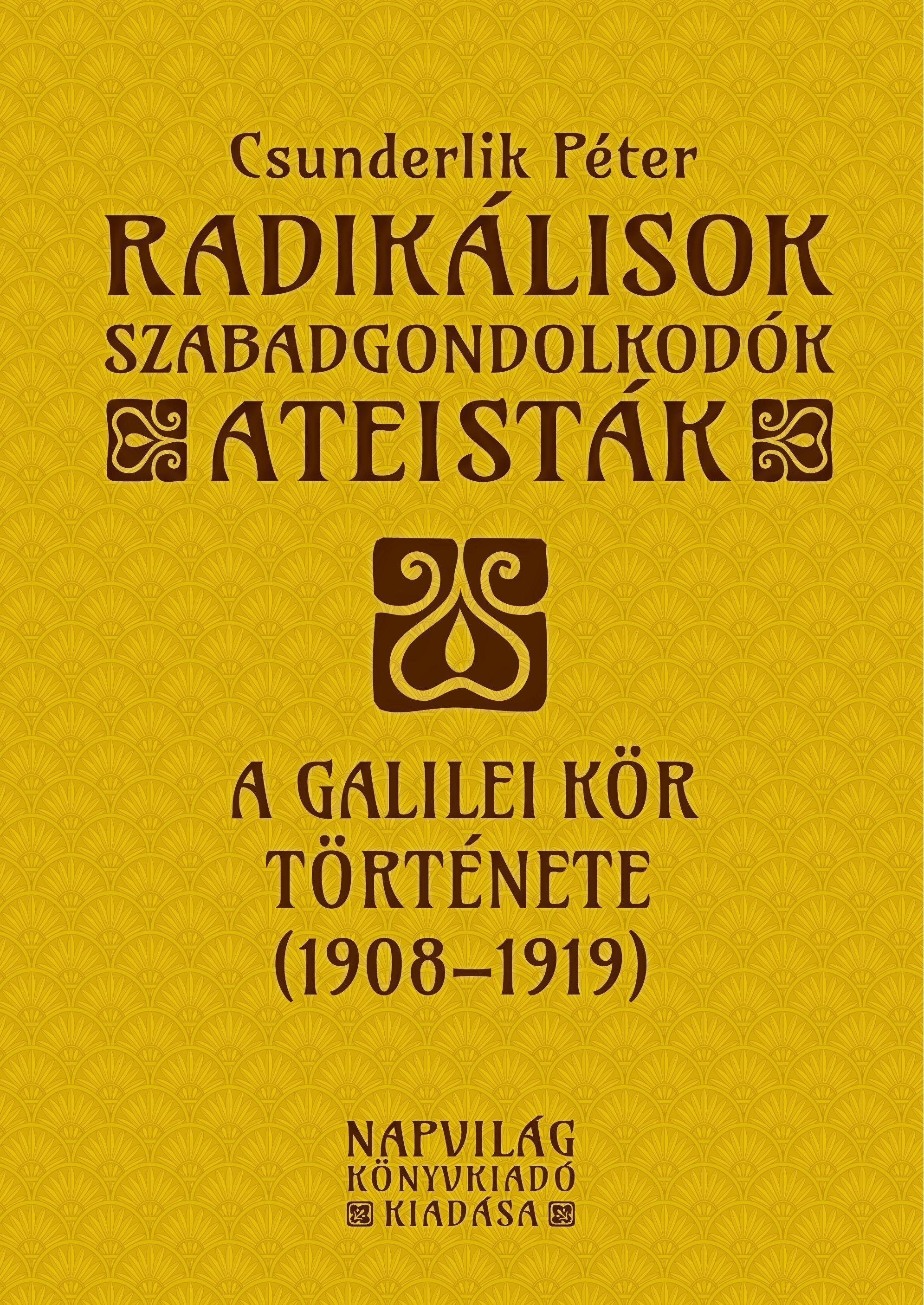RADIKÁLISOK, SZABADGONDOLKODÓK, ATEISTÁK - A GALILEI KÖR TÖRTÉNETE (1908-1919)