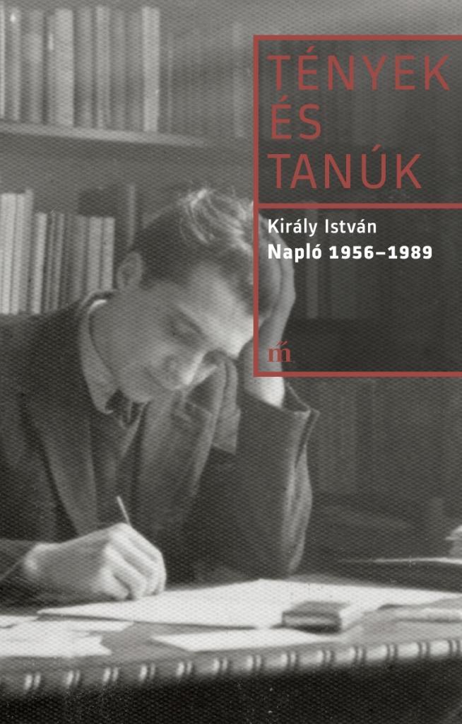 TÉNYEK ÉS TANÚK - NAPLÓ 1956-1989