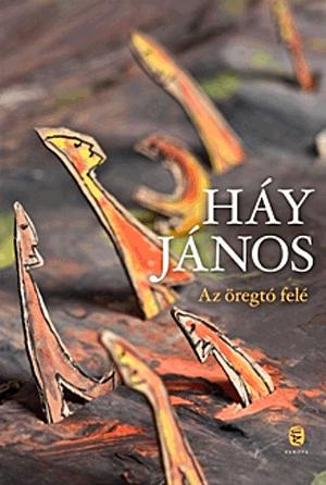 HÁY JÁNOS - AZ ÖREGTÓ FELÉ