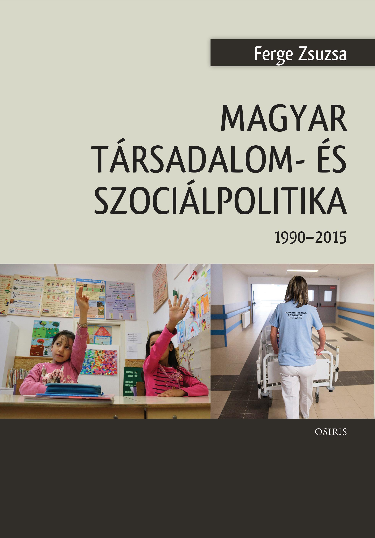 MAGYAR TÁRSADALOM- ÉS SZOCIÁLPOLITIKA 1990-2015