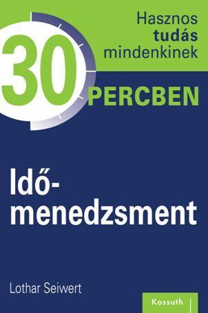 SEIWERT, LOTHAR - IDŐMENEDZSMENT - HASZNOS TUDÁS 30 PERCBEN