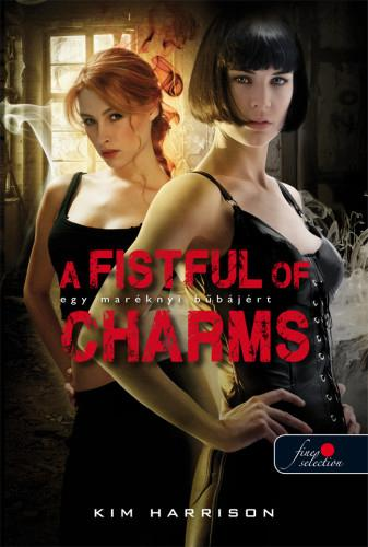 HARRISON, KIM - A FISTFUL OF CHARMS - EGY MARÉKNYI BŰBÁJÉRT (HOLLOWS 4.)