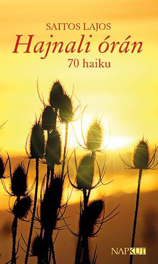 HAJNALI ÓRÁN - 70 HAIKU
