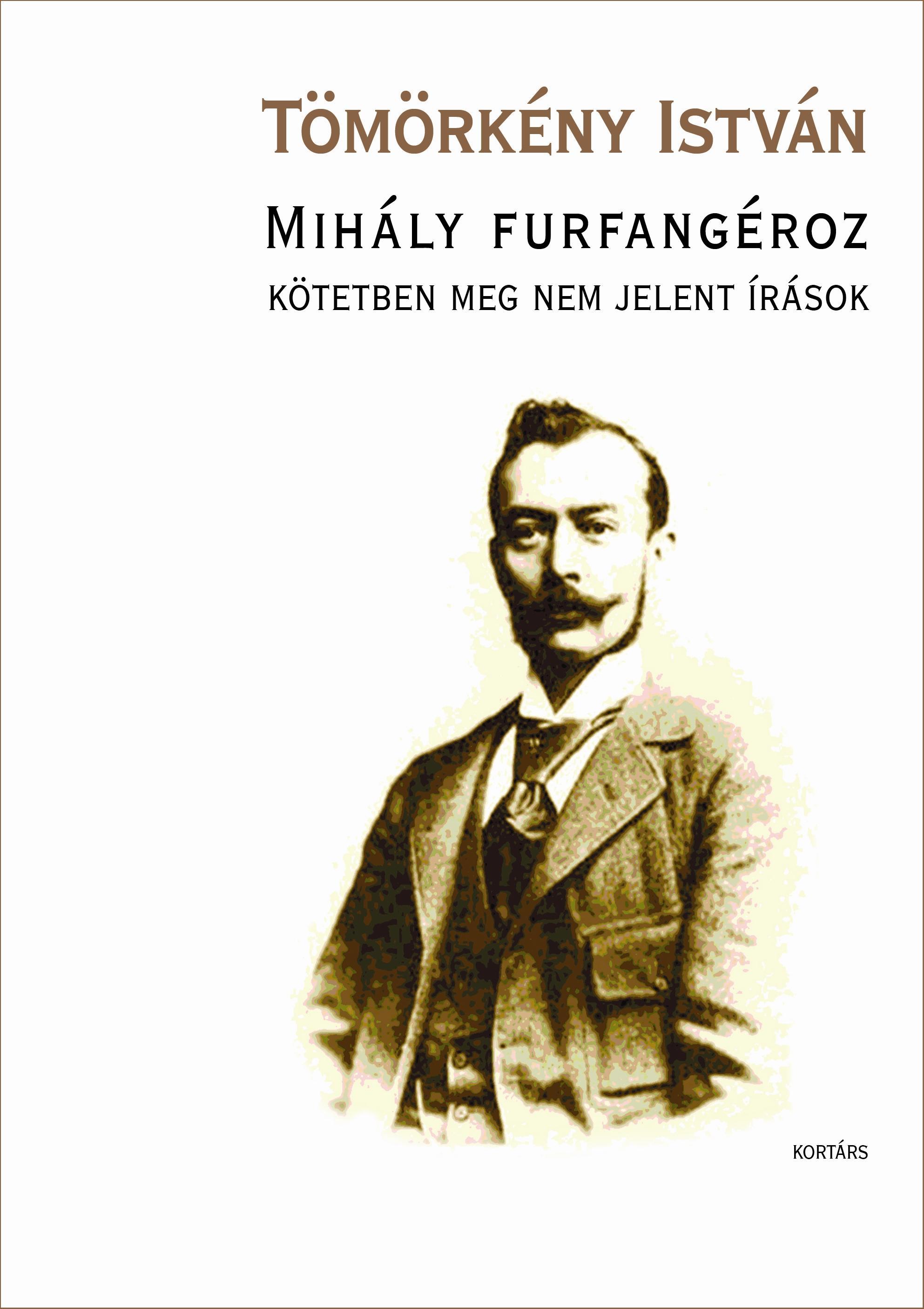 MIHÁLY FURFANGÉROZ - KÖTETBEN MEG NEM JELENT ÍRÁSOK
