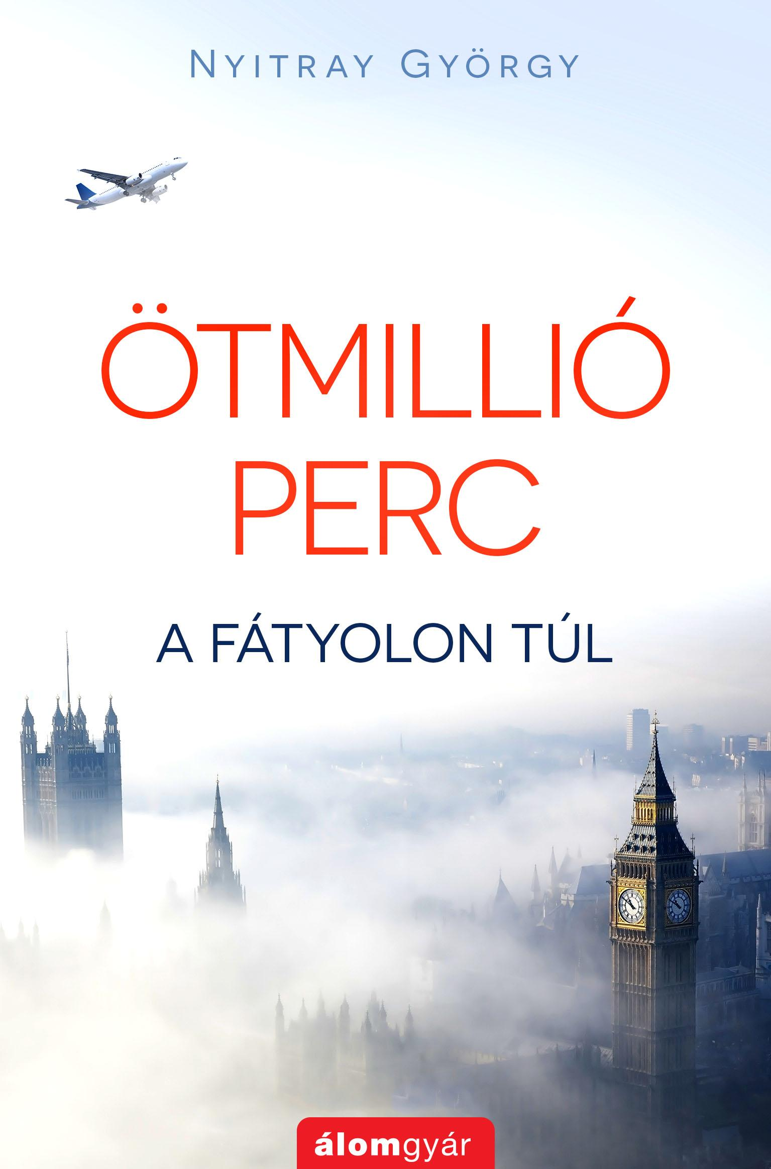 NYITRAI GYÖRGY - ÖTMILLIÓ PERC - A FÁTYOLON TÚL