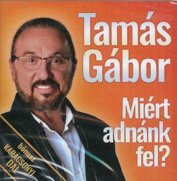 TAMÁS GÁBOR - MIÉRT ADNÁNK FEL? - CD -