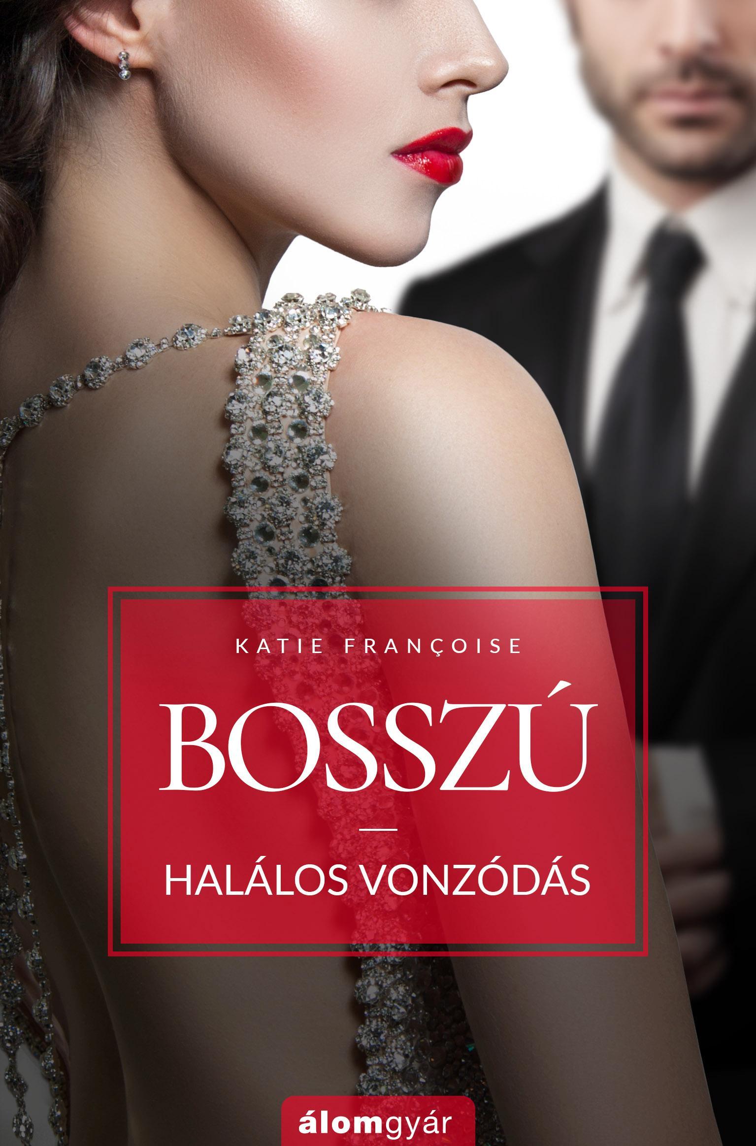 FRANCOISE, KATIE - BOSSZÚ 2. - HALÁLOS VONZÓDÁS