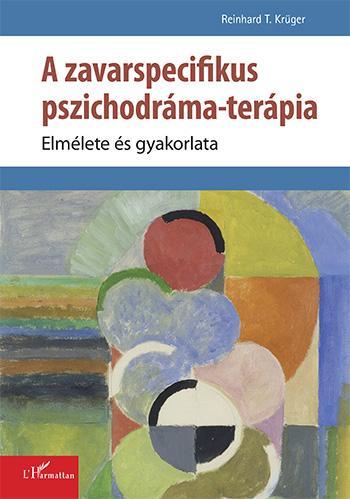 KRÜGER, REINHARD T. - A ZAVARSPECIFIKUS PSZICHODRÁMA-TERÁPIA – ELMÉLETE ÉS GYAKORLATA