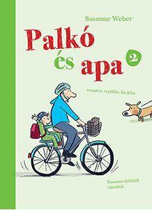 WEBER, SUSANNE - PALKÓ ÉS APA 2. - VONATON, REPÜLŐN, BICIKLIN