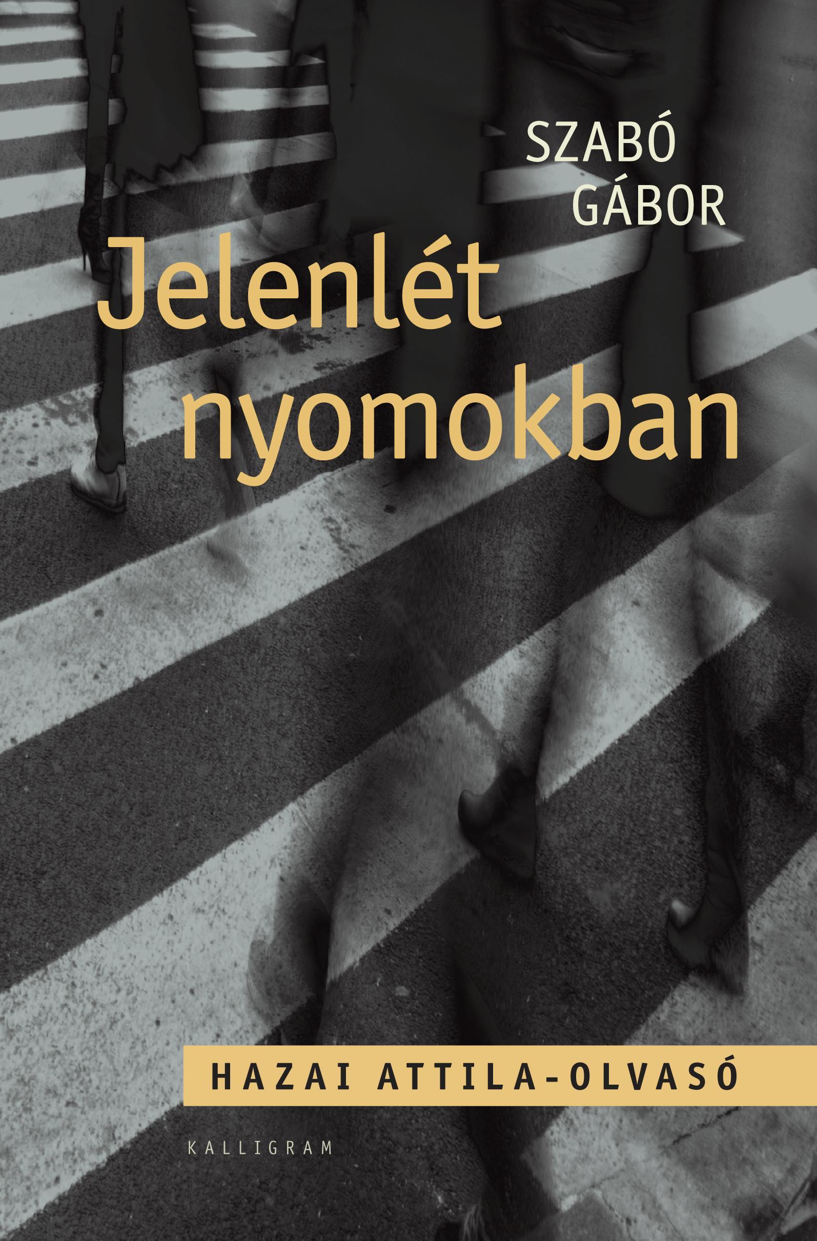 JELENLÉT NYOMOKBAN - HAZAI ATTILA-OLVASÓ
