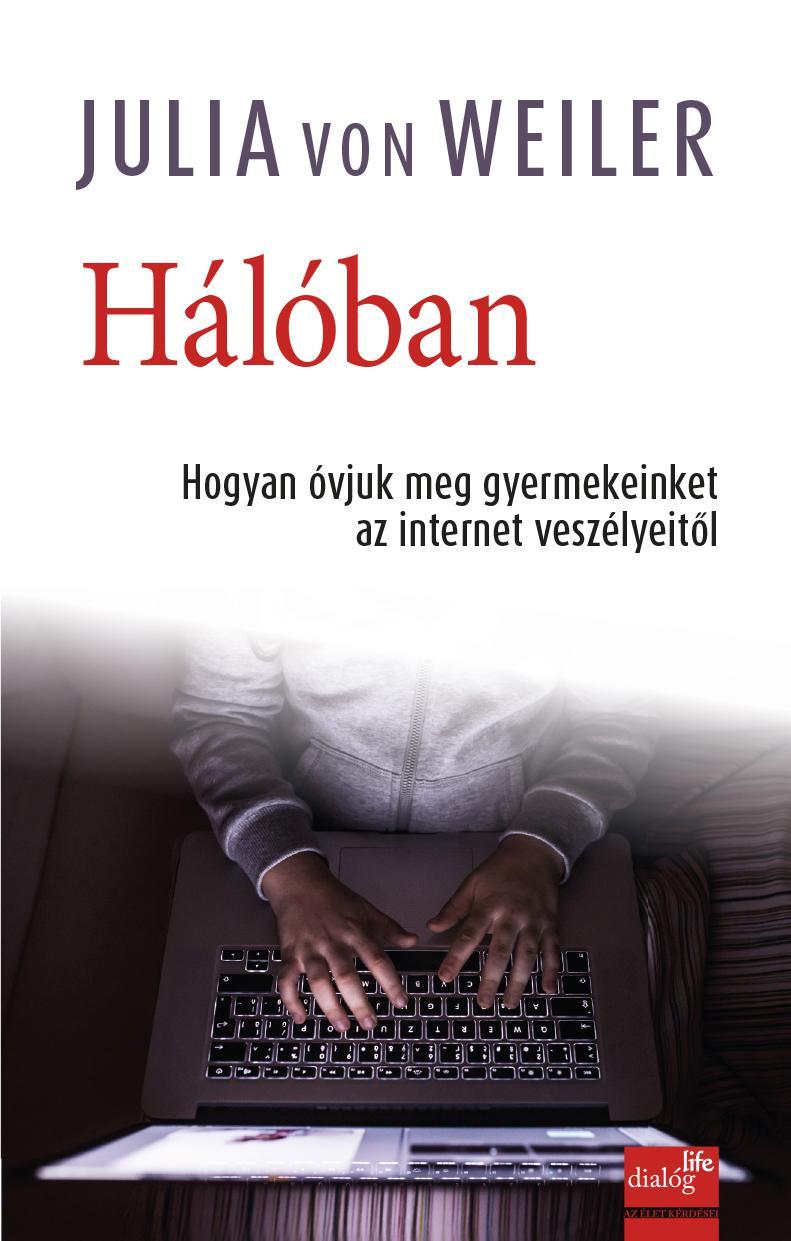 HÁLÓBAN - HOGYAN ÓVJUK MEG GYERMEKEINKET AZ INTERNET VESZÉLYEITŐL