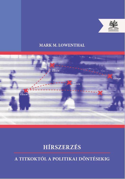 LOWENTHAL, MARK M. - HÍRSZERZÉS - A TITKOKTÓL A POLITIKAI DÖNTÉSEKIG