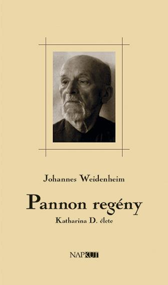 WEIDENHEIM, JOHANNES - PANNON REGÉNY - KATHARINA D. ÉLETE