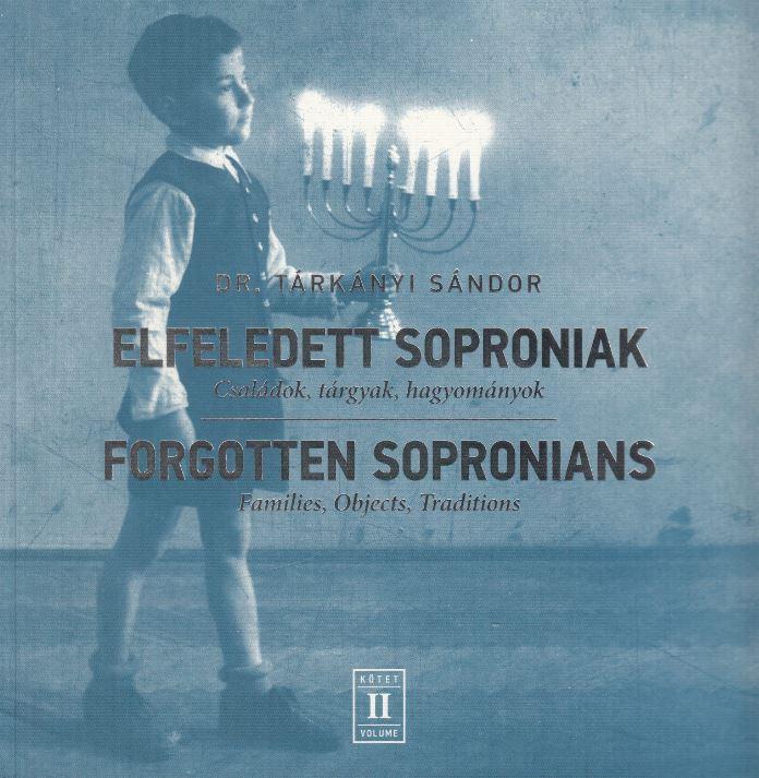 ELFELEDETT SOPRONIAK II. - CSALÁDOK, TÁRGYAK, HAGYOMÁNYOK (KÉTNYELVŰ)