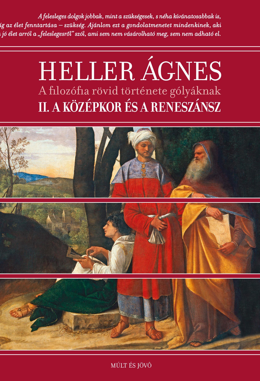HELLER ÁGNES - A FILOZÓFIA RÖVID TÖRTÉNETE GÓLYÁKNAK - II. A KÖZÉPKOR ÉS A RENESZÁNSZ