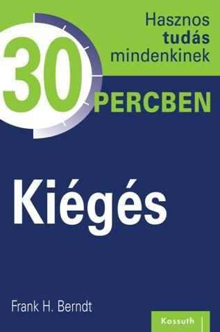 KIÉGÉS - HASZNOS TUDÁS MINDENKINEK 30 PERCBEN