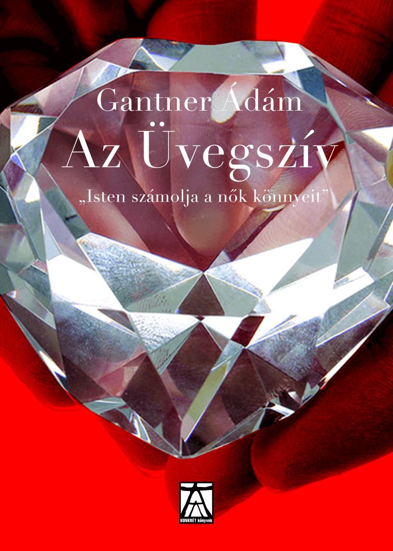 GANTNER ÁDÁM - AZ ÜVEGSZÍV -
